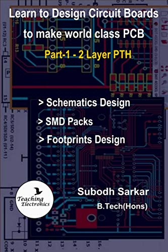 Learn to Design Circuit Boards to make World Class PCB: Part-1 (2 Layer PTH) with Design of Footprints of SMD Components (2 Layer PCB Design) ()