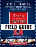 Teach Like a Champion Field Guide 2.0: A Practical Resource to Make the 62 Techniques Your Own