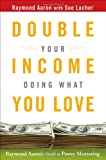 Double Your Income Doing What You Love, Raymond Aaron and Sue Lacher, 047017370X