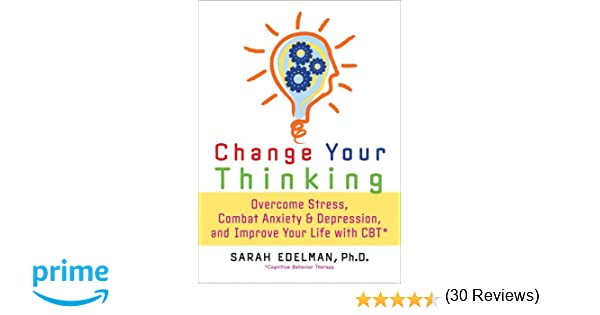 Change Your Thinking: Overcome Stress, Anxiety, and Depression ...