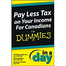 Pay Less Tax on Your Income In a Day For Canadians For Dummies (In A Day For Dummies Book 67)