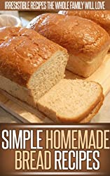 Homemade Bread Recipes: The Delicious And Simple Goodness Of Homemade Bread In These Easy Recipes. (Simple Recipe Series) (English Edition)