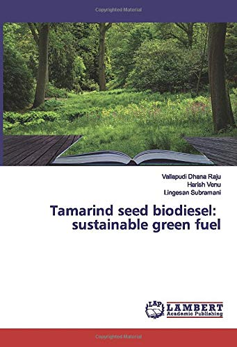 Tamarind Seed Biodiesel Sustainable Green Fuel Dhana Raju Vallapudi Venu Harish Subramani Lingesan 9786200080929 Amazon Com Books