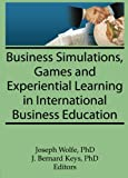 img - for Business Simulations, Games, and Experiential Learning in International Business Education (Monograph Published Simultaneously As the Journal of Teachings in International Business , Vol 8, No 4) book / textbook / text book