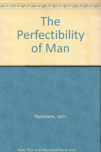 The Perfectibility Of Man by Passmore John (Hardcover)