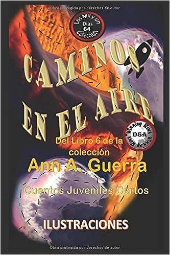 Caminos en el Aire: Cuento No: 64 Los MIL y un DIAS: Cuentos Juveniles Cortos: Amazon.es: Ms. Ann A. Guerra, Mr. Daniel Guerra: Libros