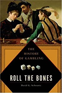Roll the Bones: The History of Gambling by David G. Schwartz (2006-10-05)