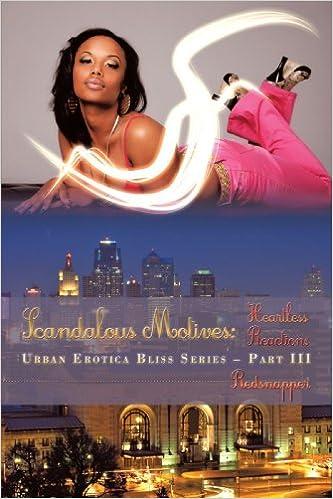 Scandalous Motives 3: Heartless Reactions (Revised Edition) (Urban Erotic Bliss Series)