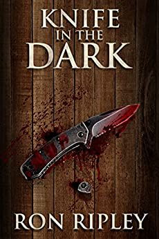 Knife in the Dark: Supernatural Horror with Scary Ghosts & Haunted Houses (Haunted Collection Series Book 6) by [Ripley, Ron]
