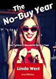 The No-Buy Year: An Easy Guide to Stop Spending Impulsively and Gain Control of Yourself and Your Money