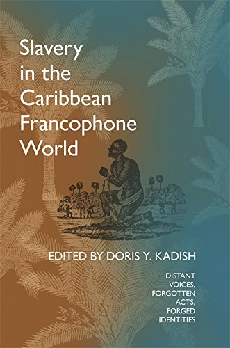 Slavery in the Caribbean Francophone World: Distant Voices, Forgotten Acts, Forged Identities