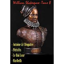 Oeuvres complètes de Shakespeare traduites par Émile Montégut: Antoine & Cléopâtre + Péricles + Le Roi Lear + Macbeth (French Edition)