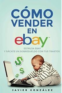 Cómo vender en Ebay. Guía para vendedores particulares 2015: Estruja Ebay y sácate un