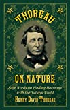 img - for Thoreau on Nature: Sage Words on Finding Harmony with the Natural World book / textbook / text book