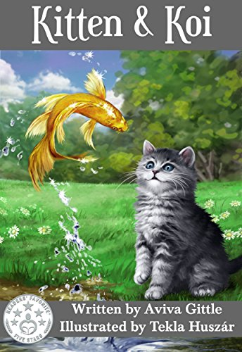 Kitten & Koi: A story that helps you teach your child how to be a good friend. Perfect for ages 2-8. Full color illustrations by Tekla Huszár. (Kitten and Friends Book 2)