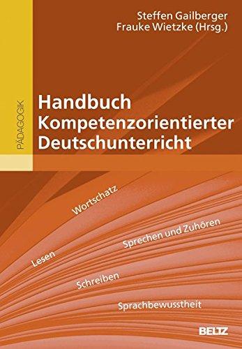 Handbuch Kompetenzorientierter Deutschunterricht: Mit Online-Materialien Gebundenes Buch – 2. September 2013 Steffen Gailberger Frauke Wietzke Beltz 3407831749