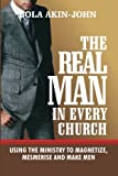 img - for The Real Man In Every Church: Using The Ministry to Magnetize, Mesmerise And Make Men book / textbook / text book