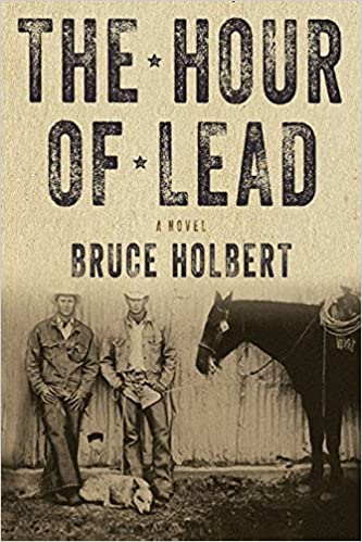 The Hour of Lead: A Novel, Holbert, Bruce