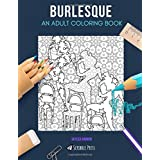 BURLESQUE: AN ADULT COLORING BOOK: A Burlesque Coloring Book For Adults
