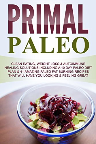 Paleo: Paleo For Beginners, Clean Eating, Weight Loss & Autoimmune Healing Solutions Includes 10 Day Paleo Diet Plan & 41 Amazing Paleo Fat Burning Recipes ... lifestyle change, clean eating) by Sophia Laurente