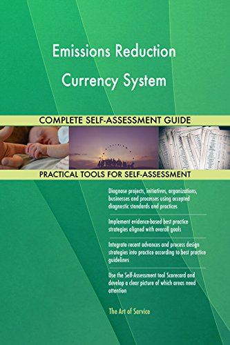 Emissions Reduction Currency System All-Inclusive Self-Assessment - More than 670 Success Criteria, Instant Visual Insights, Comprehensive Spreadsheet Dashboard, Auto-Prioritized for Quick Results - Currency System