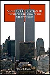 Vigilant Christian III: The Occult Religion of the 9/11 Attackers by David J. Dionisi (2013-02-19) Paperback