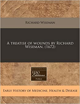 Book A treatise of wounds by Richard Wiseman. (1672)