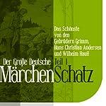 Der Große Deutsche Märchen Schatz - Teil 1: Das Schönste von den Gebrüdern Grimm, Hans Christian Andersen und Wilhelm Hauff |  div.