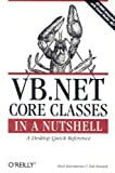 VB. NET Core Classes in a Nutshell, Kurniawan, Budi and Neward, Ted, 0596002572
