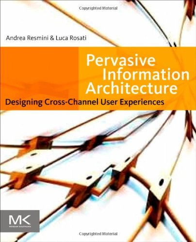 Pervasive Information Architecture: Designing Cross-Channel User Experiences Front Cover