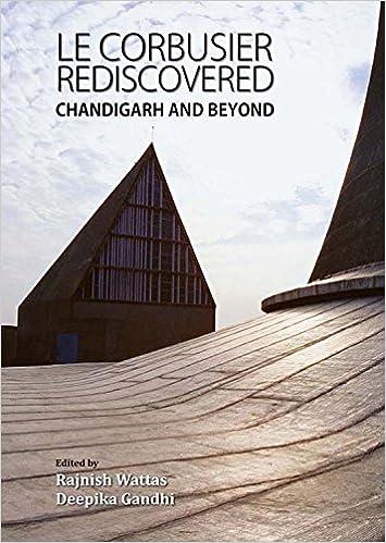 1afdae92f631 Le Corbusier Rediscovered  Chandigarh and Beyond  Rajnish Wattas ...