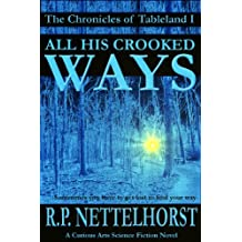 All His Crooked Ways (The Chronicles of Tableland Book 1)
