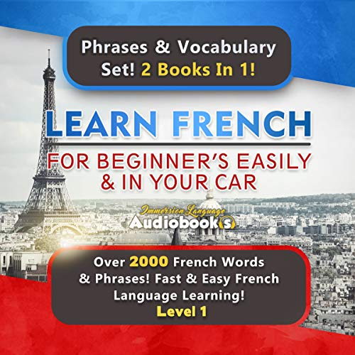 Learn French For Beginner's Easily & In Your Car Audiobook Super Bundle! Phrases & Vocabulary Set! 2 Books In 1!: Over 2000 French Words & Phrases! Fast & Easy French Language Learning! Level 1