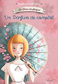 La fleur de Saigon, Tome 1 : Un parfum de complot par Sophie de Mullenheim
