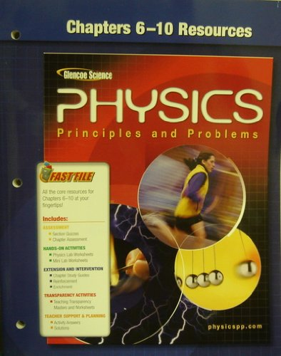 Glencoe Physics: Principles and Problems - Chapters 6-10 Resources