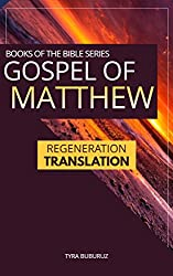 Gospel of Matthew: Regeneration Translation (Regeneration Translation Bible Series Book 2)