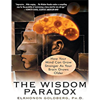 The Wisdom Paradox: How Your Mind Can Grow Stronger As Your Brain Grows Older (English Edition)