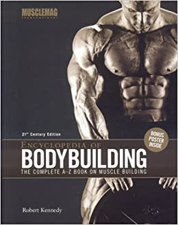 Encyclopedia Of Bodybuilding The Complete A Z Book On Muscle Building Kennedy Robert 9781552100516 Amazon Com Books