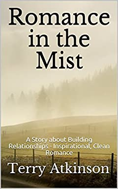 Romance in the Mist: A Story about Building Relationships - Inspirational, Clean Romance