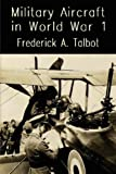 Military Aircraft in World War One - Airships and Airplanes, Frederick A. Talbot, 1847780490