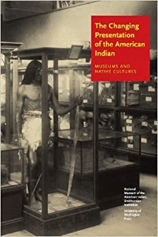 The Changing Presentation of the American Indian: Museums and Native Cultures by West, W. Richard (2004)
