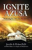 Ignite Azusa: Positioning for a New Jesus Revolution