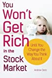 You Won't Get Rich in the Stock Market...Until You Change the Way You Think About It by Andrew Stotz (2015-03-02)