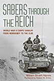 img - for Sabers through the Reich: World War II Corps Cavalry from Normandy to the Elbe (Battles and Campaigns Series) book / textbook / text book