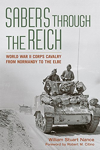 Sabers through the Reich: World War II Corps Cavalry from Normandy to the Elbe (Battles and Campaigns Series)