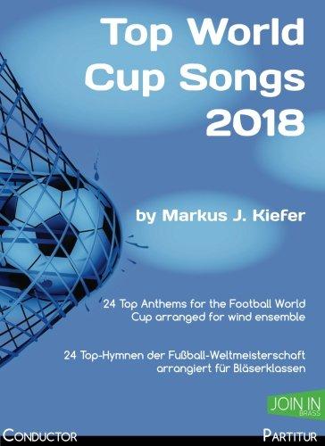 Top World Cup Songs 2018: Conductor / Partitur Taschenbuch – 25. Februar 2018 Markus J. Kiefer 1985810794