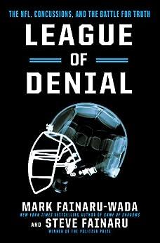 League of Denial: The NFL, Concussions, and the Battle for Truth by [Fainaru-Wada, Mark, Fainaru, Steve]