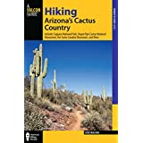 Hiking Arizona's Cactus Country: Includes Saguaro National Park, Organ Pipe Cactus National Monument, The Santa Catalina Mountains, And More