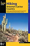 img - for Hiking Arizona's Cactus Country: Includes Saguaro National Park, Organ Pipe Cactus National Monument, The Santa Catalina Mountains, And More (Regional Hiking Series) book / textbook / text book