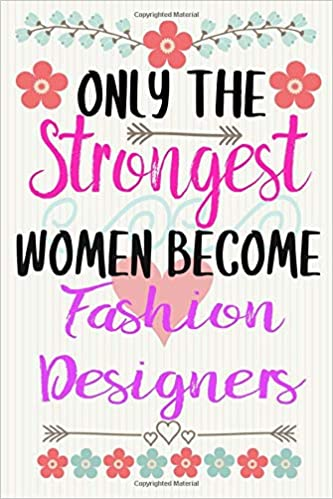 Only The Strongest Women Become Fashion Designers Notebook Journal Diary Notebook Writing Journal 6x9 Dimension 120pages Fashion Designers Maryoo Rosapoo 9781675469521 Amazon Com Books